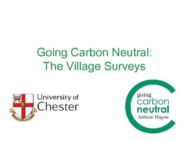 Going Carbon Neutral: The Village Surveys