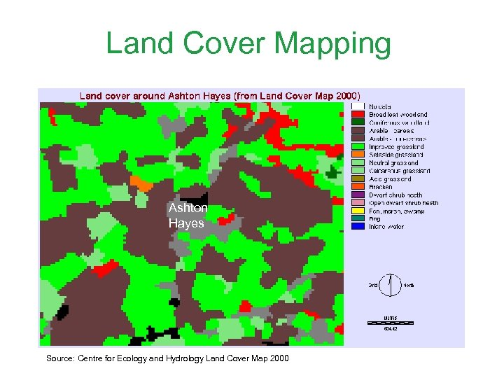 Land Cover Mapping Ashton Hayes Source: Centre for Ecology and Hydrology Land Cover Map