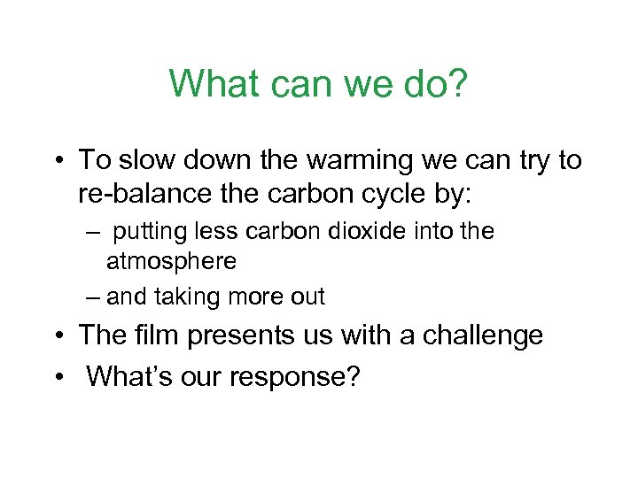 What can we do? • To slow down the warming we can try to