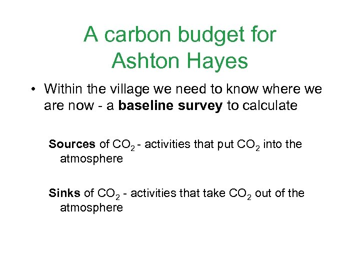 A carbon budget for Ashton Hayes • Within the village we need to know