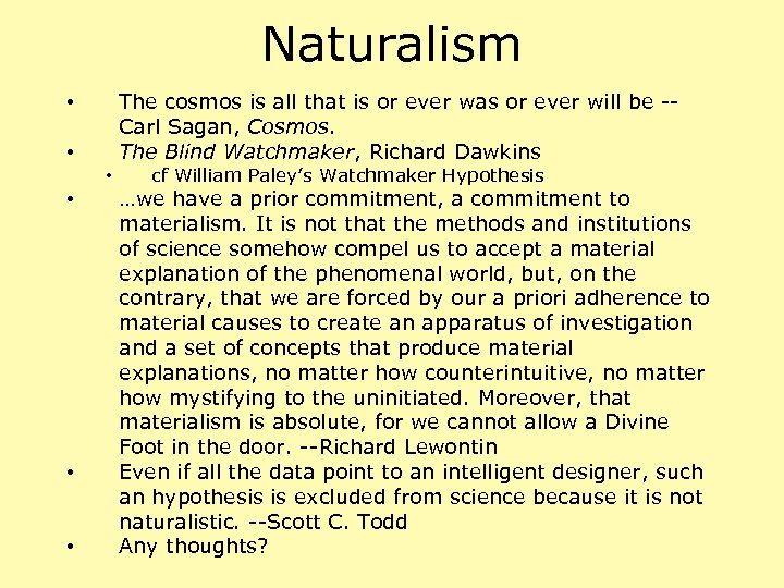 Naturalism The cosmos is all that is or ever was or ever will be