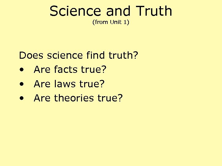 Science and Truth (from Unit 1) Does science find truth? • Are facts true?