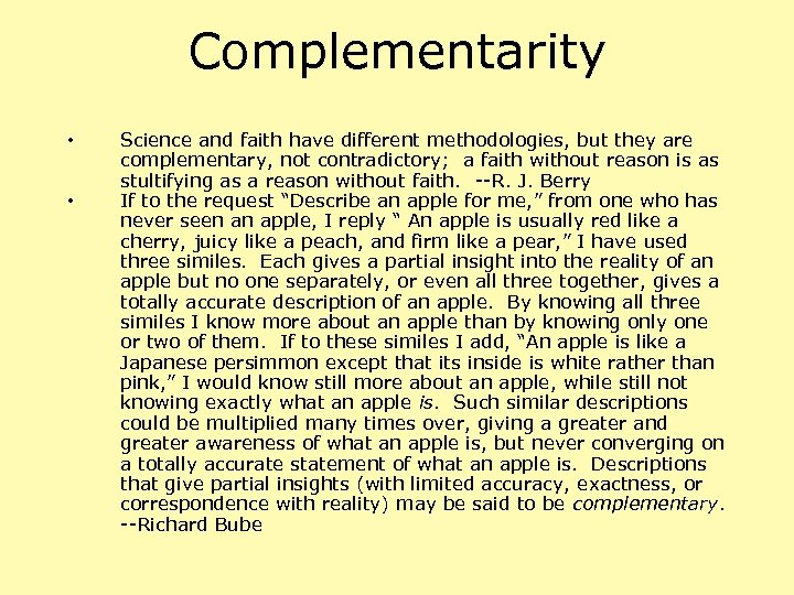 Complementarity • • Science and faith have different methodologies, but they are complementary, not