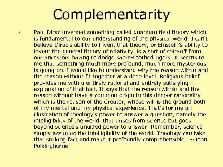 Complementarity • Paul Dirac invented something called quantum field theory which is fundamental to