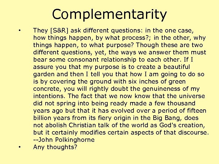 Complementarity • • They [S&R] ask different questions: in the one case, how things