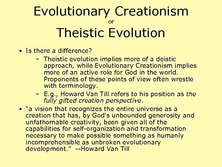 Evolutionary Creationism or Theistic Evolution • Is there a difference? – Theistic evolution implies