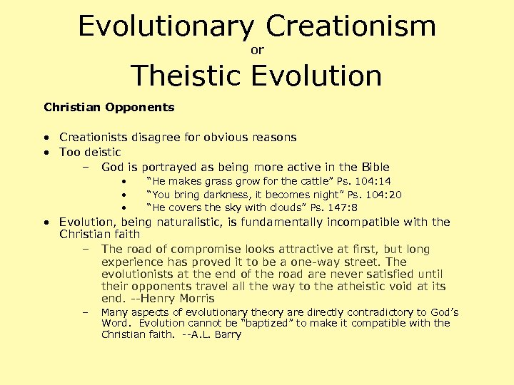 Evolutionary Creationism or Theistic Evolution Christian Opponents • Creationists disagree for obvious reasons •