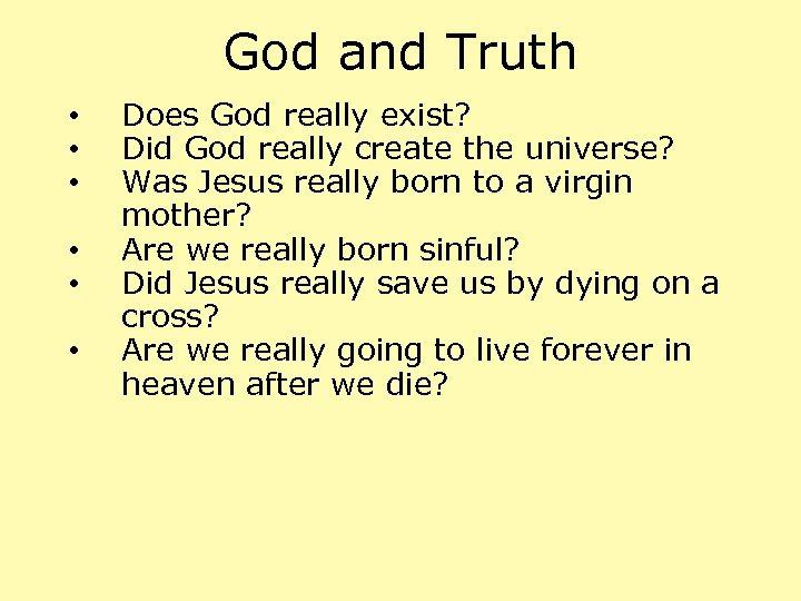 God and Truth • • • Does God really exist? Did God really create