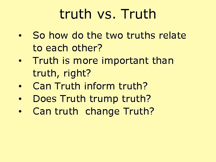 truth vs. Truth • • • So how do the two truths relate to