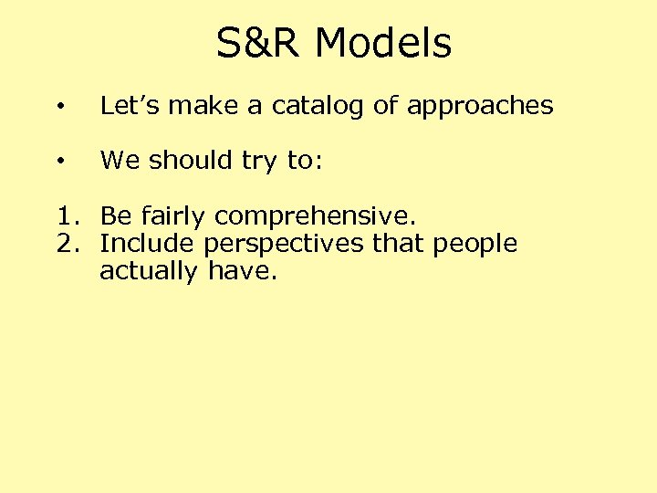 S&R Models • Let's make a catalog of approaches • We should try to: