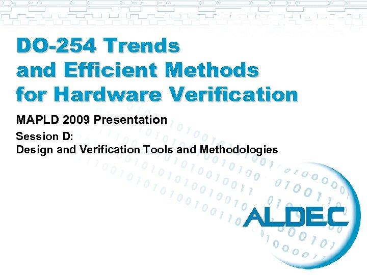 DO-254 Trends and Efficient Methods for Hardware Verification MAPLD 2009 Presentation Session D: Design