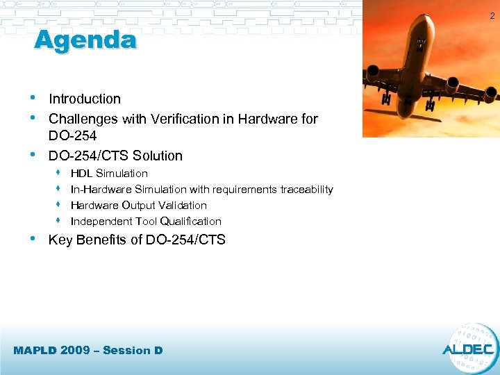 Agenda • Introduction • Challenges with Verification in Hardware for • • DO-254/CTS Solution