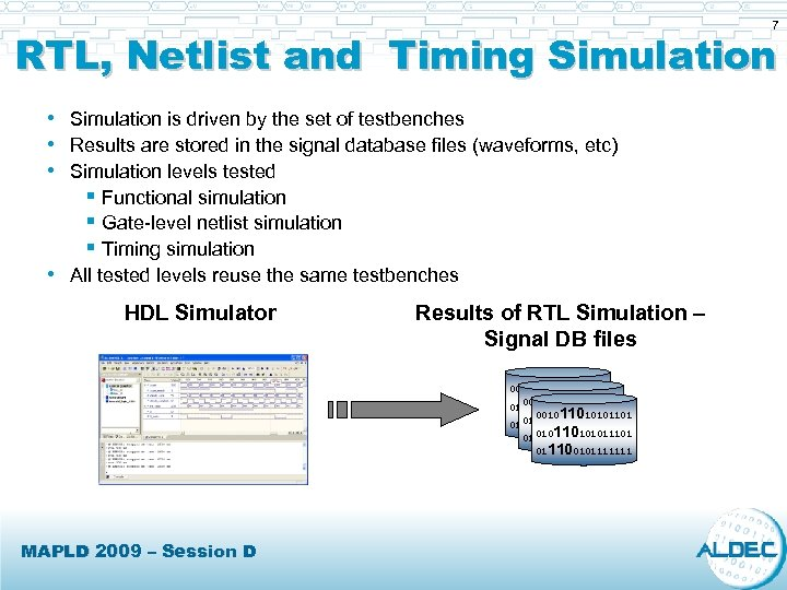 7 RTL, Netlist and Timing Simulation • Simulation is driven by the set of