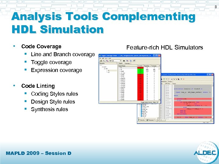 Analysis Tools Complementing HDL Simulation • Code Coverage § Line and Branch coverage §