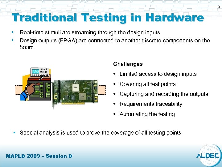 Traditional Testing in Hardware • Real-time stimuli are streaming through the design inputs •