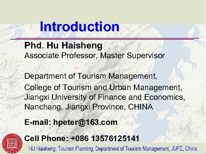Introduction Phd. Hu Haisheng Associate Professor, Master Supervisor Department of Tourism Management, College of