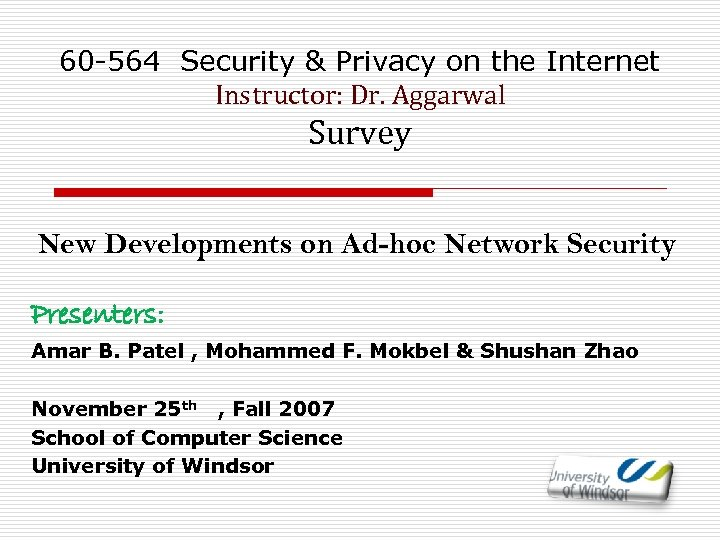 60 -564 Security & Privacy on the Internet Instructor: Dr. Aggarwal Survey New Developments