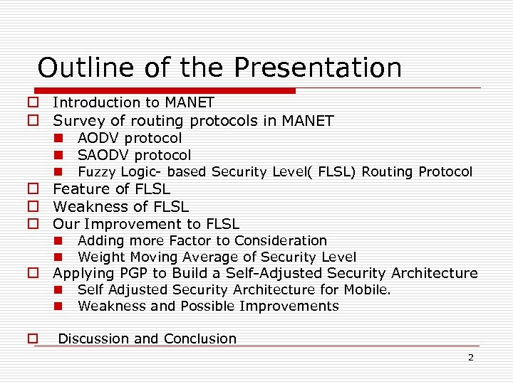 Outline of the Presentation o Introduction to MANET o Survey of routing protocols in