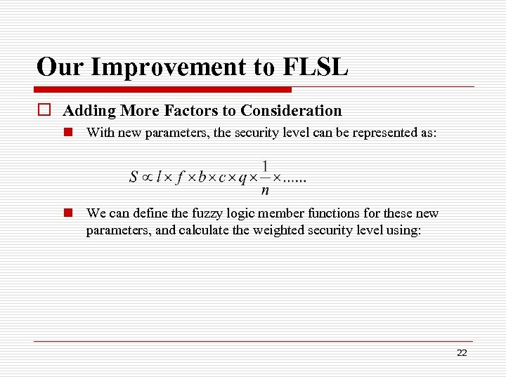 Our Improvement to FLSL o Adding More Factors to Consideration n With new parameters,