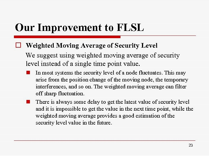 Our Improvement to FLSL o Weighted Moving Average of Security Level We suggest using