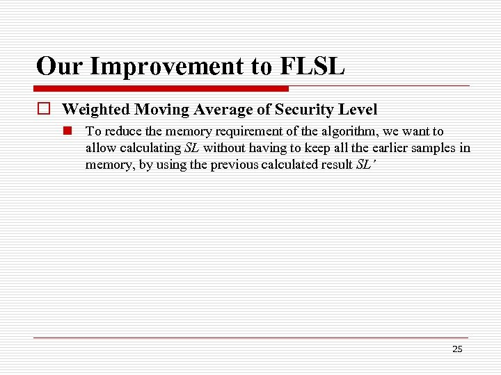 Our Improvement to FLSL o Weighted Moving Average of Security Level n To reduce