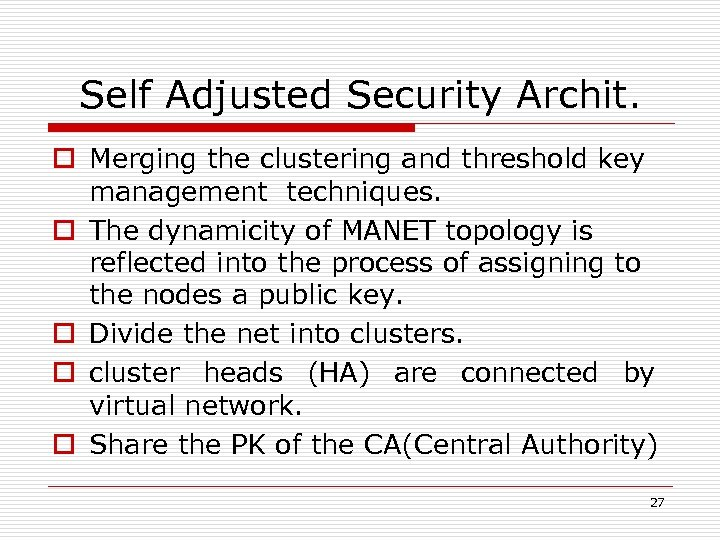 Self Adjusted Security Archit. o Merging the clustering and threshold key management techniques. o