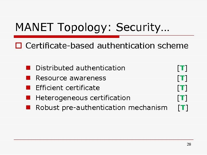 MANET Topology: Security… o Certificate-based authentication scheme n n n Distributed authentication [T] Resource