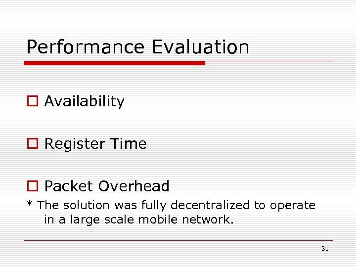 Performance Evaluation o Availability o Register Time o Packet Overhead * The solution was