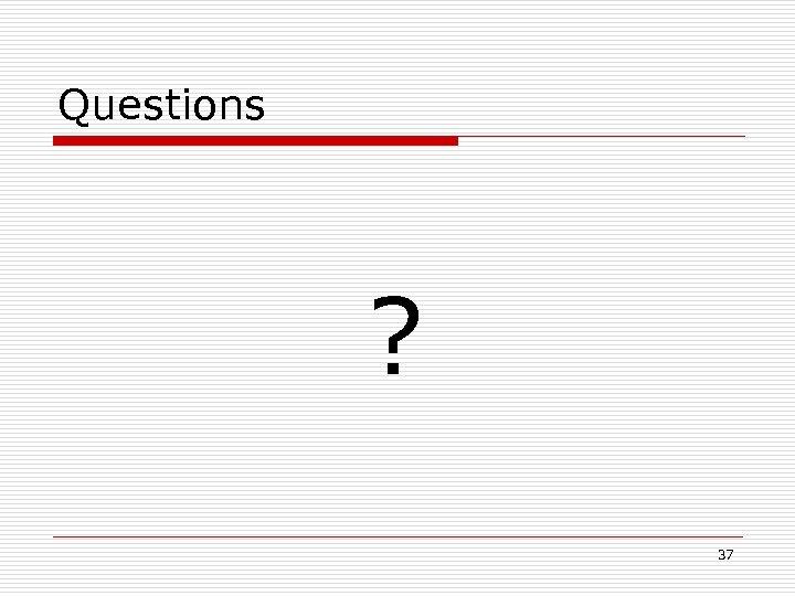 Questions ? 37