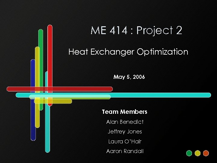 ME 414 : Project 2 Heat Exchanger Optimization May 5, 2006 Team Members Alan