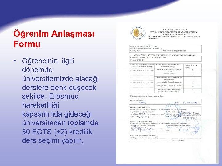 Öğrenim Anlaşması Formu • Öğrencinin ilgili dönemde üniversitemizde alacağı derslere denk düşecek şekilde, Erasmus