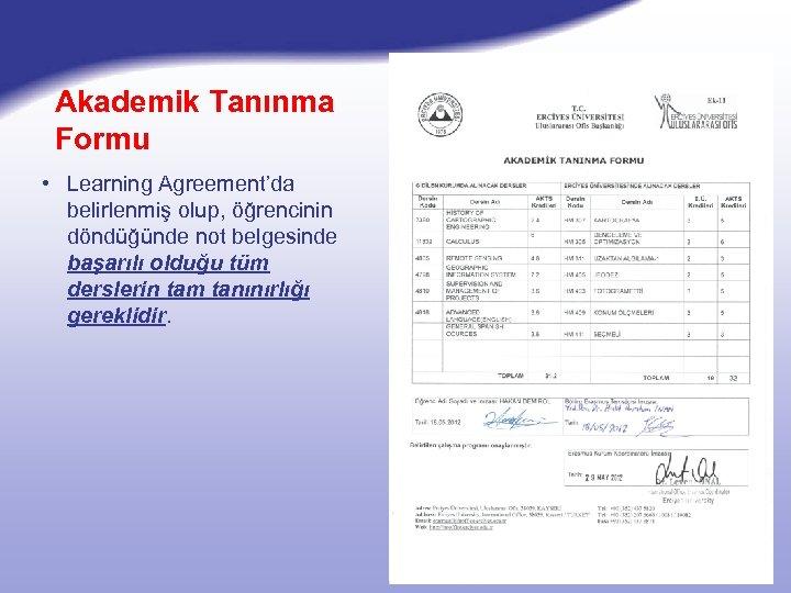 Akademik Tanınma Formu • Learning Agreement'da belirlenmiş olup, öğrencinin döndüğünde not belgesinde başarılı olduğu