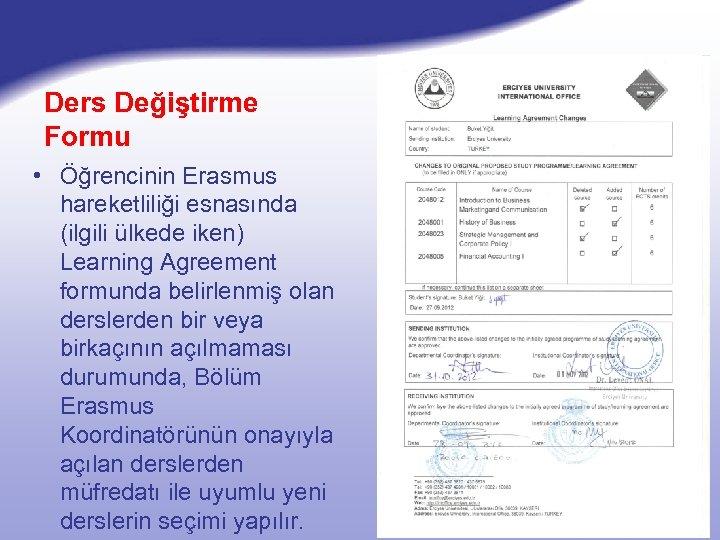 Ders Değiştirme Formu • Öğrencinin Erasmus hareketliliği esnasında (ilgili ülkede iken) Learning Agreement formunda