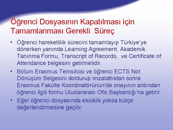 Öğrenci Dosyasının Kapatılması için Tamamlanması Gerekli Süreç • Öğrenci hareketlilik sürecini tamamlayıp Türkiye'ye dönerken