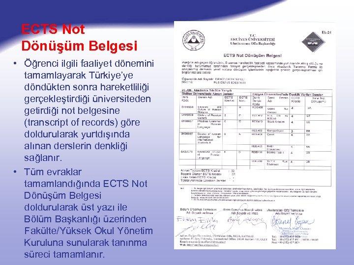 ECTS Not Dönüşüm Belgesi • Öğrenci ilgili faaliyet dönemini tamamlayarak Türkiye'ye döndükten sonra hareketliliği