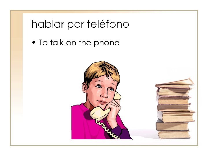 hablar por teléfono • To talk on the phone