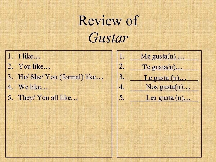 Review of Gustar 1. 2. 3. 4. 5. I like… You like… He/ She/