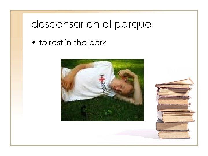 descansar en el parque • to rest in the park