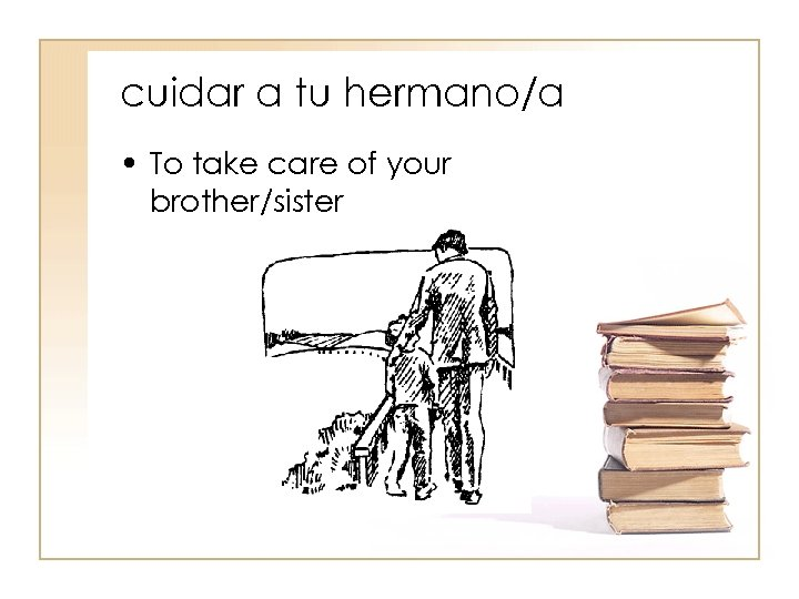 cuidar a tu hermano/a • To take care of your brother/sister