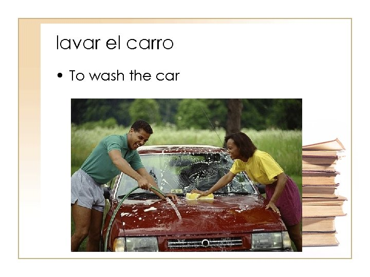 lavar el carro • To wash the car
