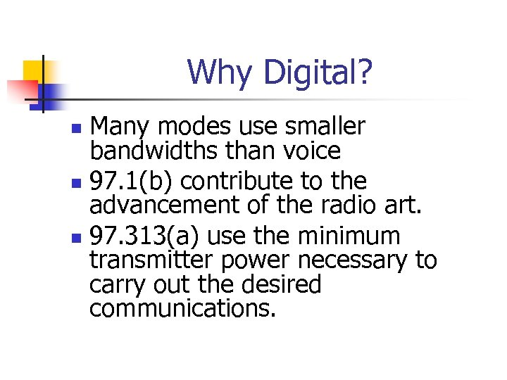 Why Digital? Many modes use smaller bandwidths than voice n 97. 1(b) contribute to