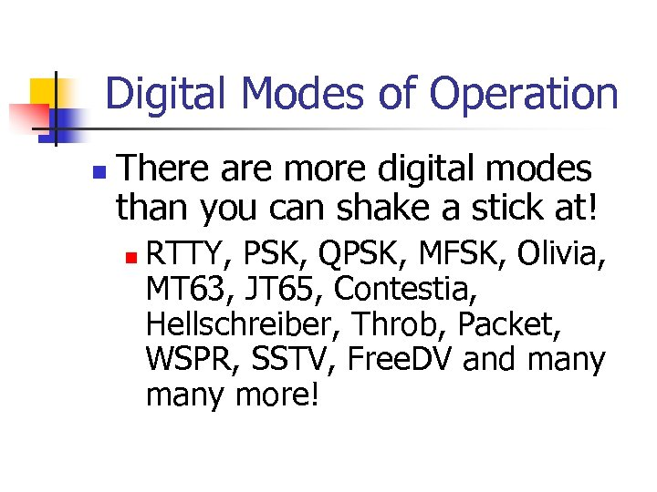 Digital Modes of Operation n There are more digital modes than you can shake