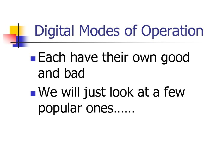 Digital Modes of Operation Each have their own good and bad n We will