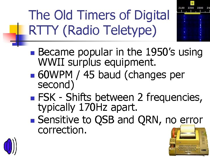 The Old Timers of Digital RTTY (Radio Teletype) Became popular in the 1950's using
