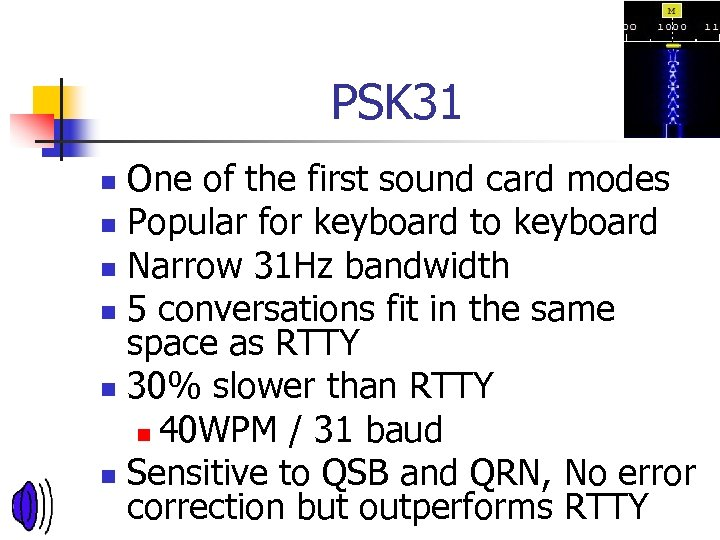 PSK 31 One of the first sound card modes n Popular for keyboard to