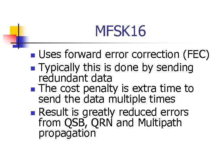 MFSK 16 Uses forward error correction (FEC) n Typically this is done by sending