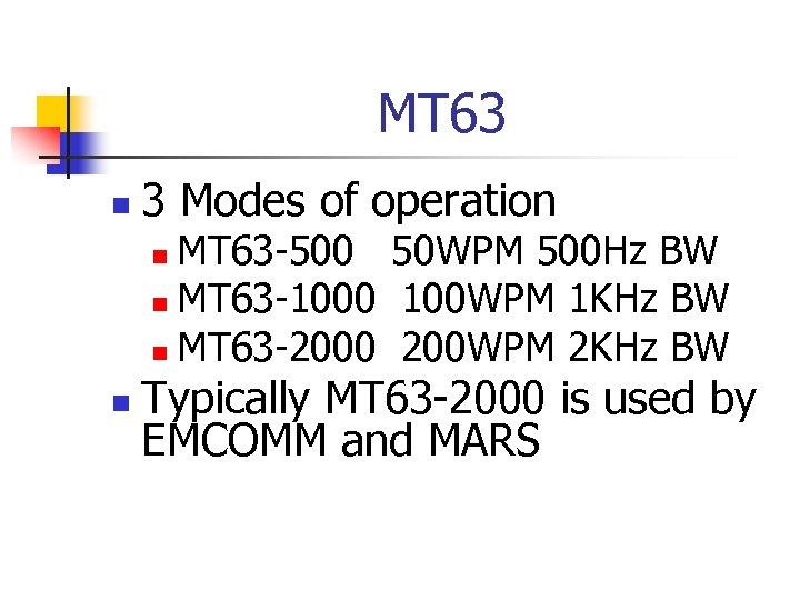MT 63 n 3 Modes of operation MT 63 -500 50 WPM 500 Hz