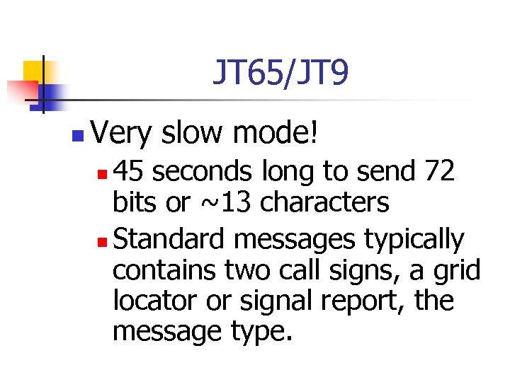 JT 65/JT 9 n Very slow mode! 45 seconds long to send 72 bits