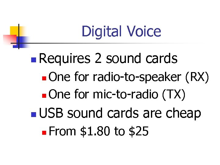 Digital Voice n Requires 2 sound cards One for radio-to-speaker (RX) n One for