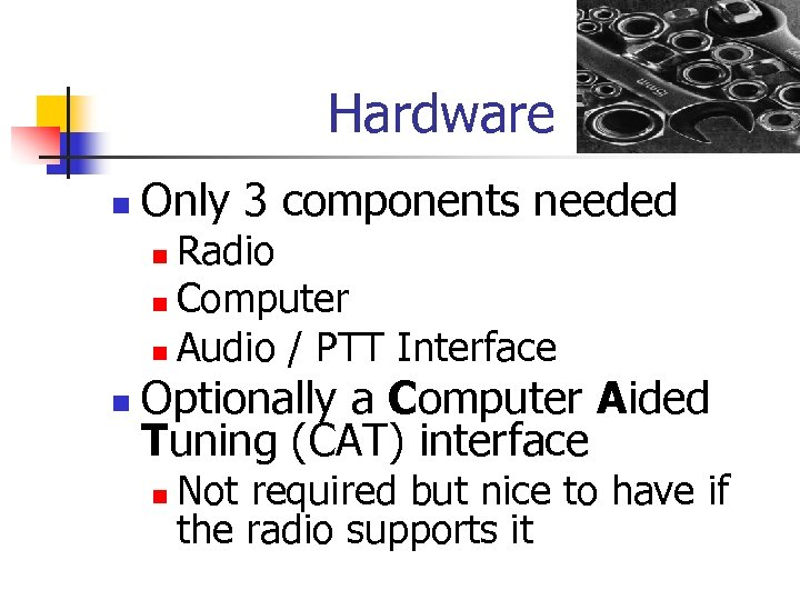 Hardware n Only 3 components needed Radio n Computer n Audio / PTT Interface